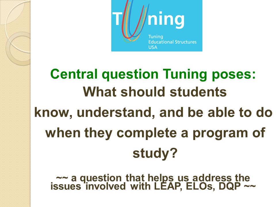 Central question Tuning poses: What should students know, understand, and be able to do when they complete a program of study.