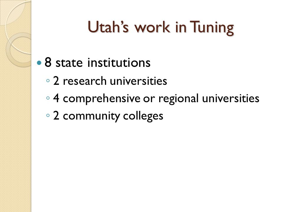 Utahs work in Tuning 8 state institutions 2 research universities 4 comprehensive or regional universities 2 community colleges