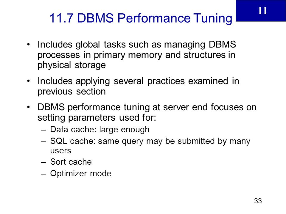 11 34 DBMS Performance Tuning (continued) Some general recommendations for creation of databases: –Use RAID (Redundant Array of Independent Disks) to provide balance between performance and fault tolerance –Minimize disk contention At least the following table spaces: system table space, user data table space, index table space, temporary table space, rollback segment table space –Put high-usage tables in their own table spaces