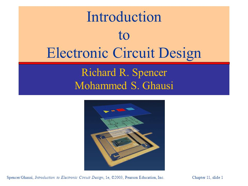 Spencer/Ghausi, Introduction to Electronic Circuit Design, 1e, ©2003, Pearson Education, Inc. Chapter 11, slide 1 Introduction to Electronic Circuit D