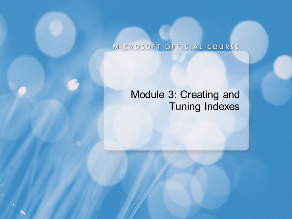 Module 3: Creating and Tuning Indexes