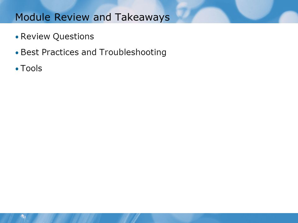 Module Review and Takeaways Review Questions Best Practices and Troubleshooting Tools