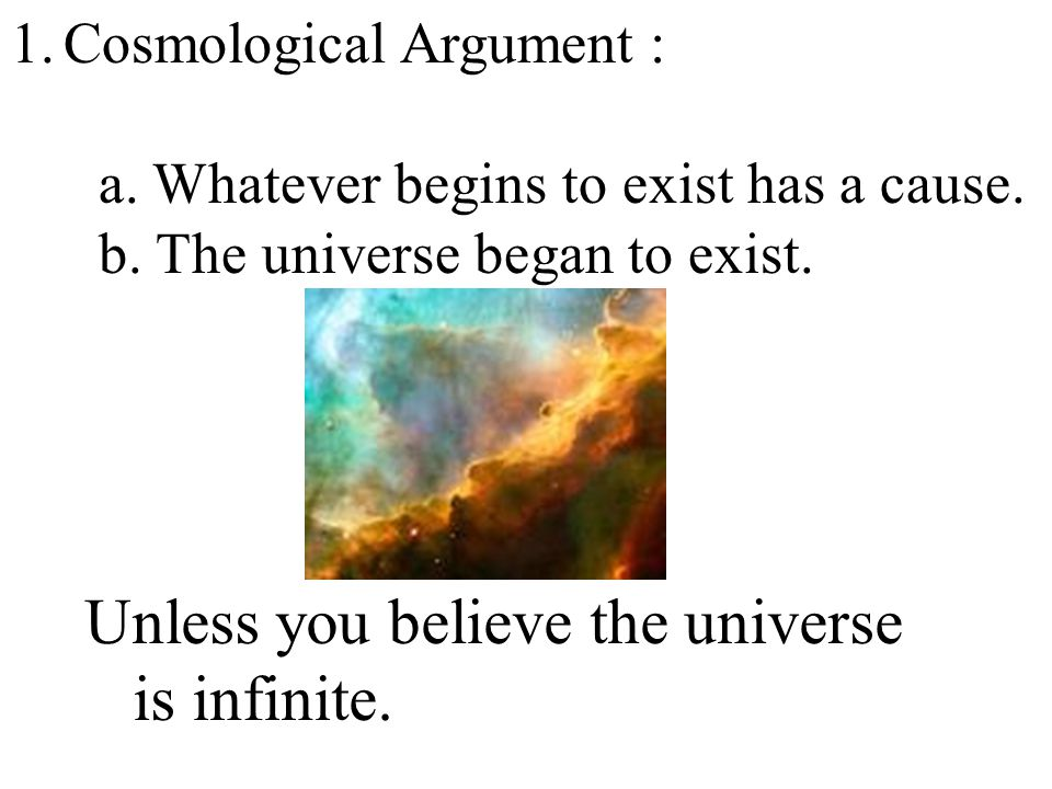 Unless you believe the universe is infinite. 1.Cosmological Argument : a.