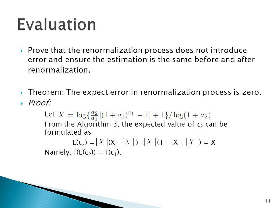 Prove that the renormalization process does not introduce error and ensure the estimation is the same before and after renormalization.