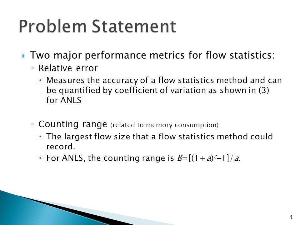Two major performance metrics for flow statistics: Relative error Measures the accuracy of a flow statistics method and can be quantified by coefficie