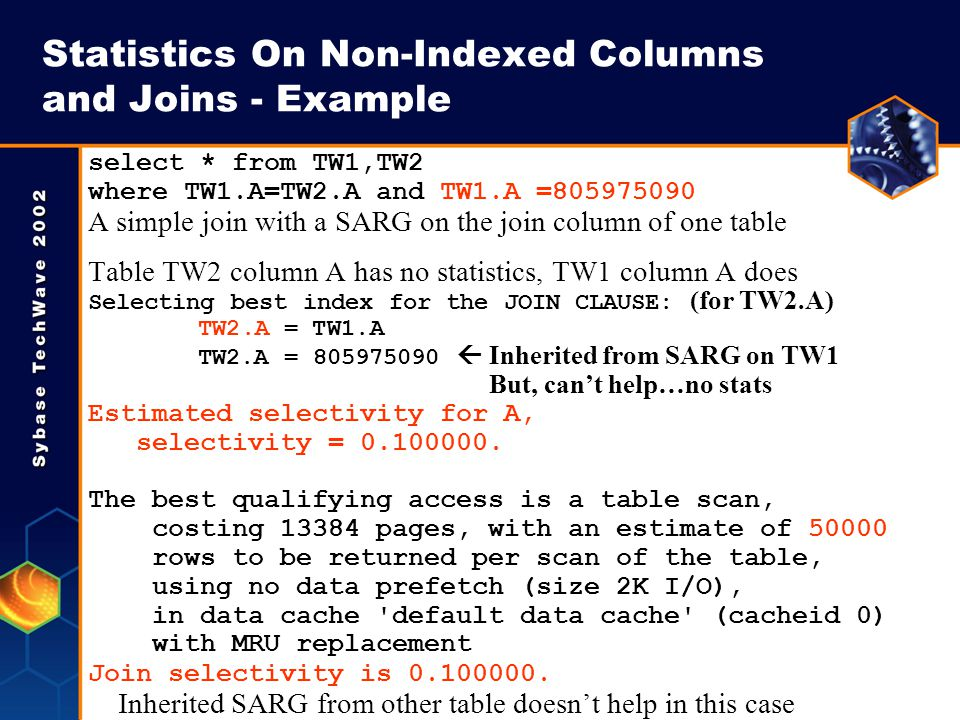 Statistics On Non-Indexed Columns and Joins - Example select * from TW1,TW2 where TW1.A=TW2.A and TW1.A =805975090 A simple join with a SARG on the jo