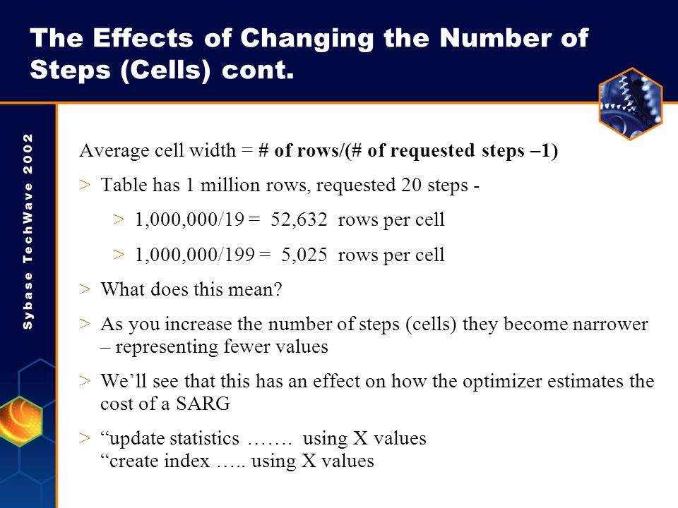 The Effects of Changing the Number of Steps (Cells) cont. Average cell width = # of rows/(# of requested steps –1) >Table has 1 million rows, requeste