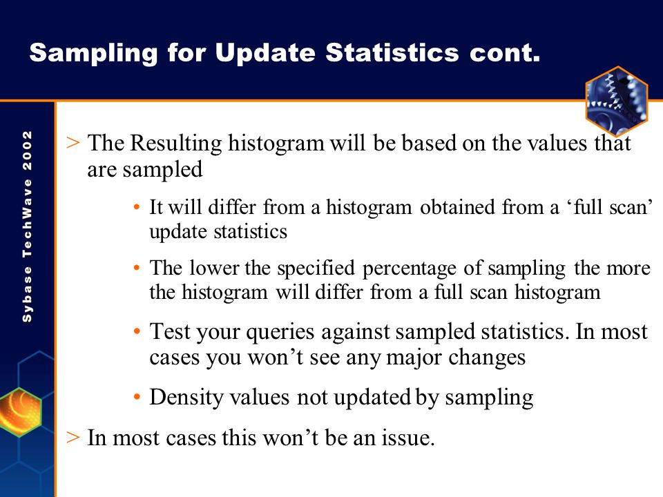 Sampling for Update Statistics cont. >The Resulting histogram will be based on the values that are sampled It will differ from a histogram obtained fr