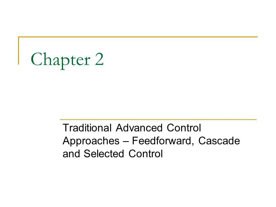 Chapter 2 Traditional Advanced Control Approaches – Feedforward, Cascade and Selected Control