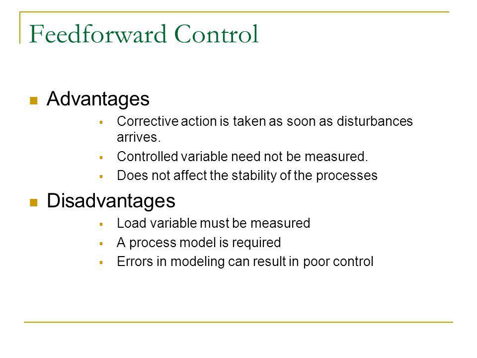 Feedforward Control Advantages Corrective action is taken as soon as disturbances arrives.