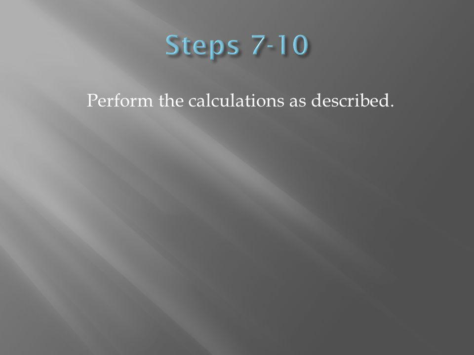 Perform the calculations as described.
