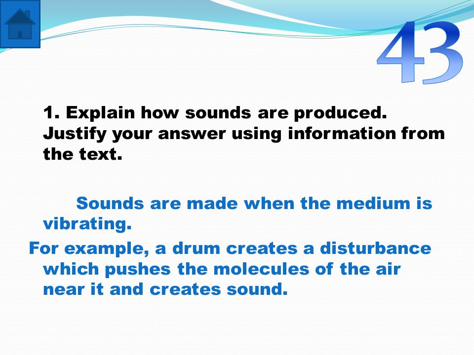 1. Explain how sounds are produced. Justify your answer using information from the text.