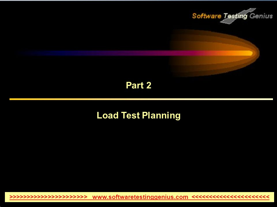 Load Test Planning Part 2 >>>>>>>>>>>>>>>>>>>>>> www.softwaretestinggenius.com <<<<<<<<<<<<<<<<<<<<<<