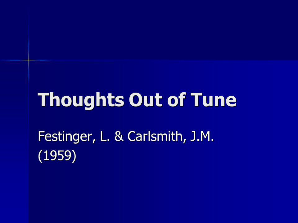 Thoughts Out of Tune Festinger, L. & Carlsmith, J.M. (1959)