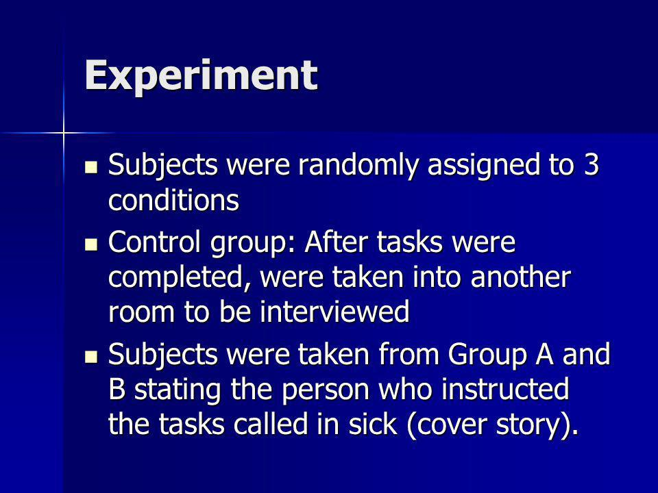 Experiment Subjects were randomly assigned to 3 conditions Subjects were randomly assigned to 3 conditions Control group: After tasks were completed,