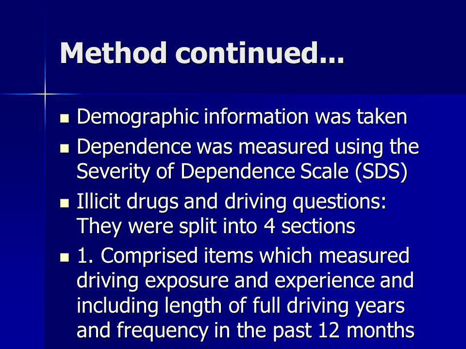 Method continued... Demographic information was taken Demographic information was taken Dependence was measured using the Severity of Dependence Scale