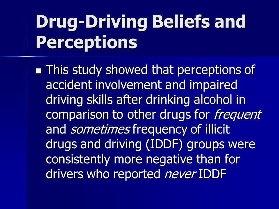 Drug-Driving Beliefs and Perceptions This study showed that perceptions of accident involvement and impaired driving skills after drinking alcohol in