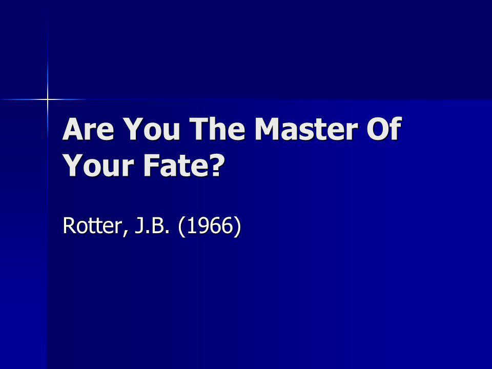 Are You The Master Of Your Fate? Rotter, J.B. (1966)