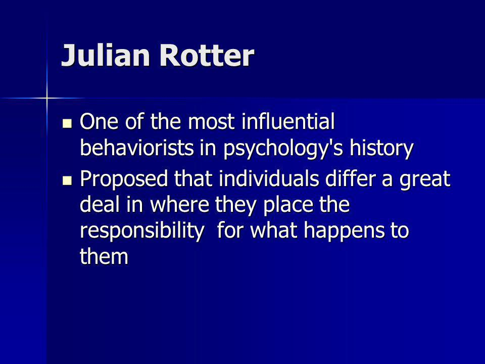 Julian Rotter One of the most influential behaviorists in psychology's history One of the most influential behaviorists in psychology's history Propos