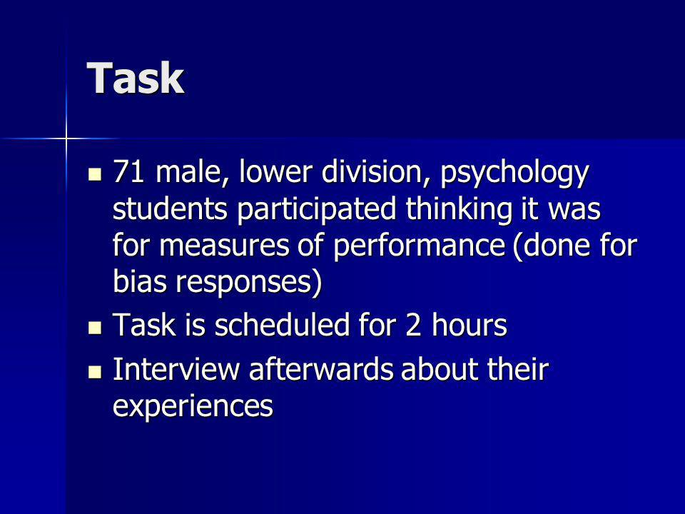 Task 71 male, lower division, psychology students participated thinking it was for measures of performance (done for bias responses) 71 male, lower di