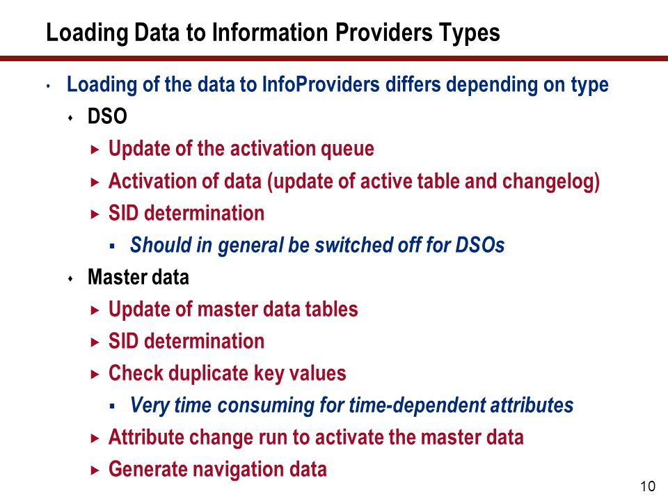 10 Loading Data to Information Providers Types Loading of the data to InfoProviders differs depending on type DSO Update of the activation queue Activ