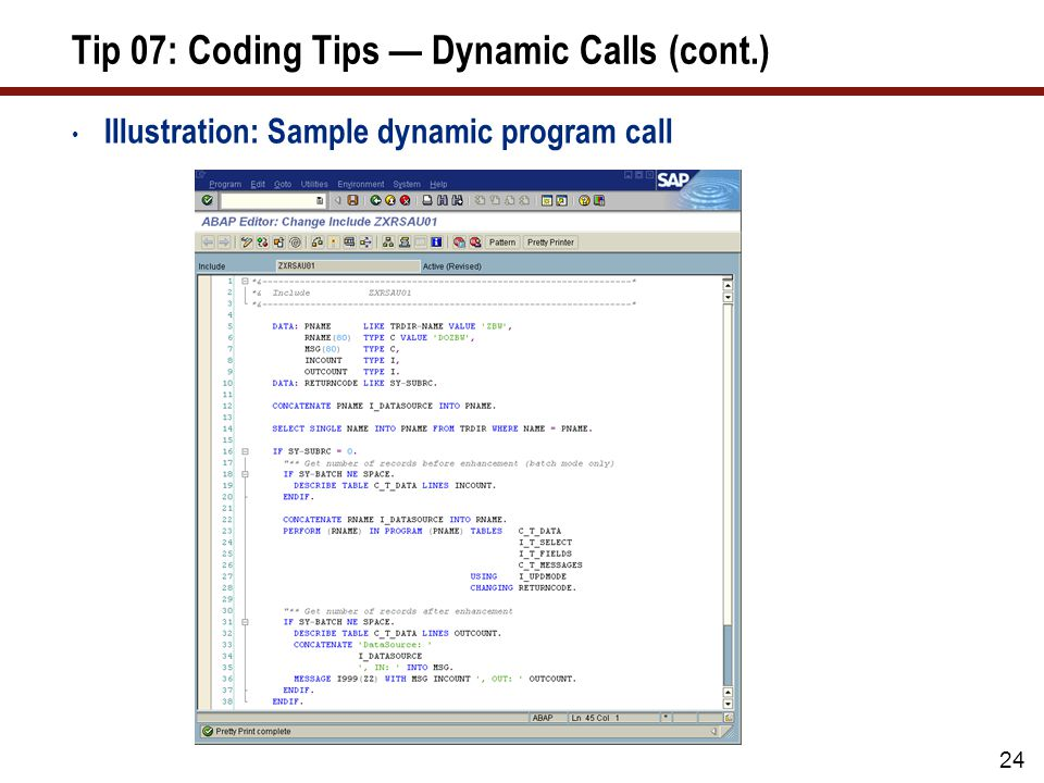 24 Tip 07: Coding Tips Dynamic Calls (cont.) Illustration: Sample dynamic program call