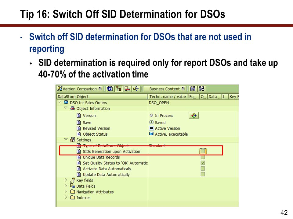 42 Tip 16: Switch Off SID Determination for DSOs Switch off SID determination for DSOs that are not used in reporting SID determination is required on