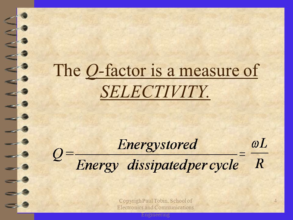 4 The Q-factor is a measure of SELECTIVITY.
