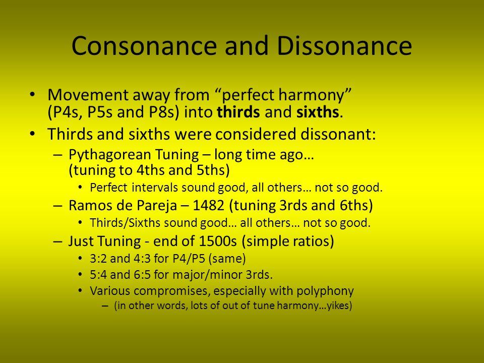 Consonance and Dissonance Movement away from perfect harmony (P4s, P5s and P8s) into thirds and sixths.