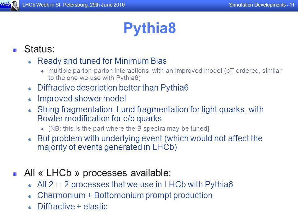 Simulation Developments - 11LHCb Week in St. Petersburg, 29th June 2010 Pythia8 Status: Ready and tuned for Minimum Bias multiple parton-parton intera