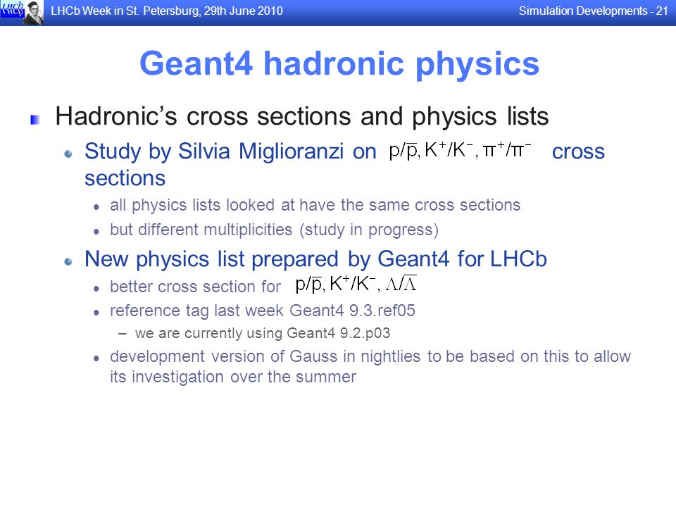 Simulation Developments - 21LHCb Week in St. Petersburg, 29th June 2010 Geant4 hadronic physics Hadronics cross sections and physics lists Study by Si