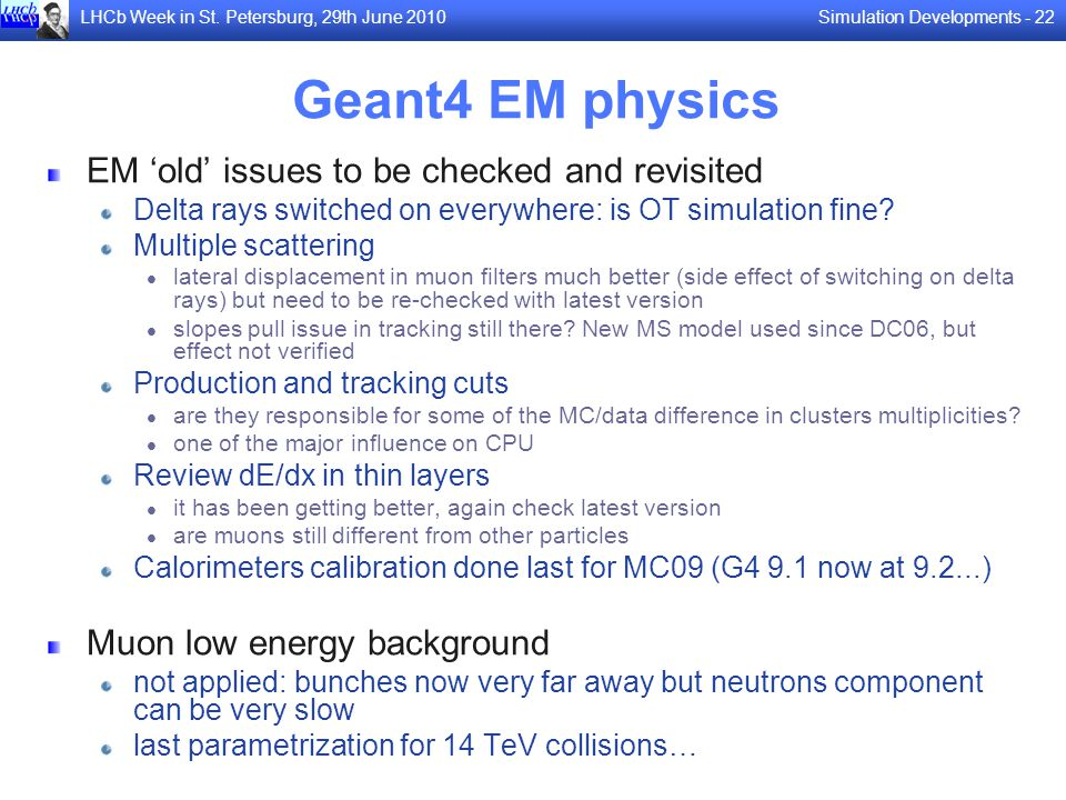 Simulation Developments - 22LHCb Week in St. Petersburg, 29th June 2010 Geant4 EM physics EM old issues to be checked and revisited Delta rays switche