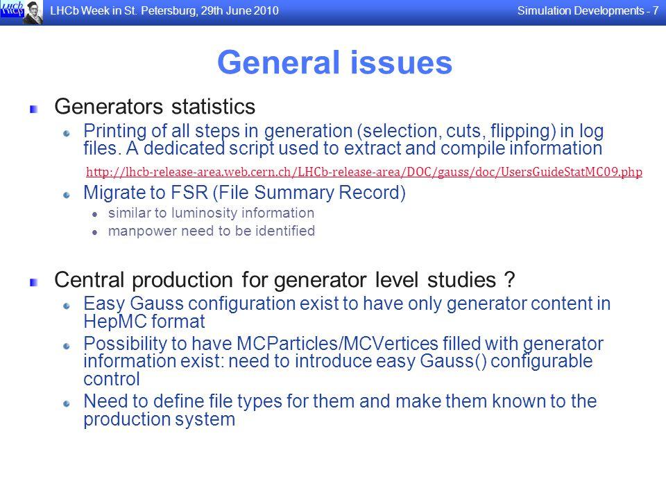 Simulation Developments - 7LHCb Week in St. Petersburg, 29th June 2010 General issues Generators statistics Printing of all steps in generation (selec
