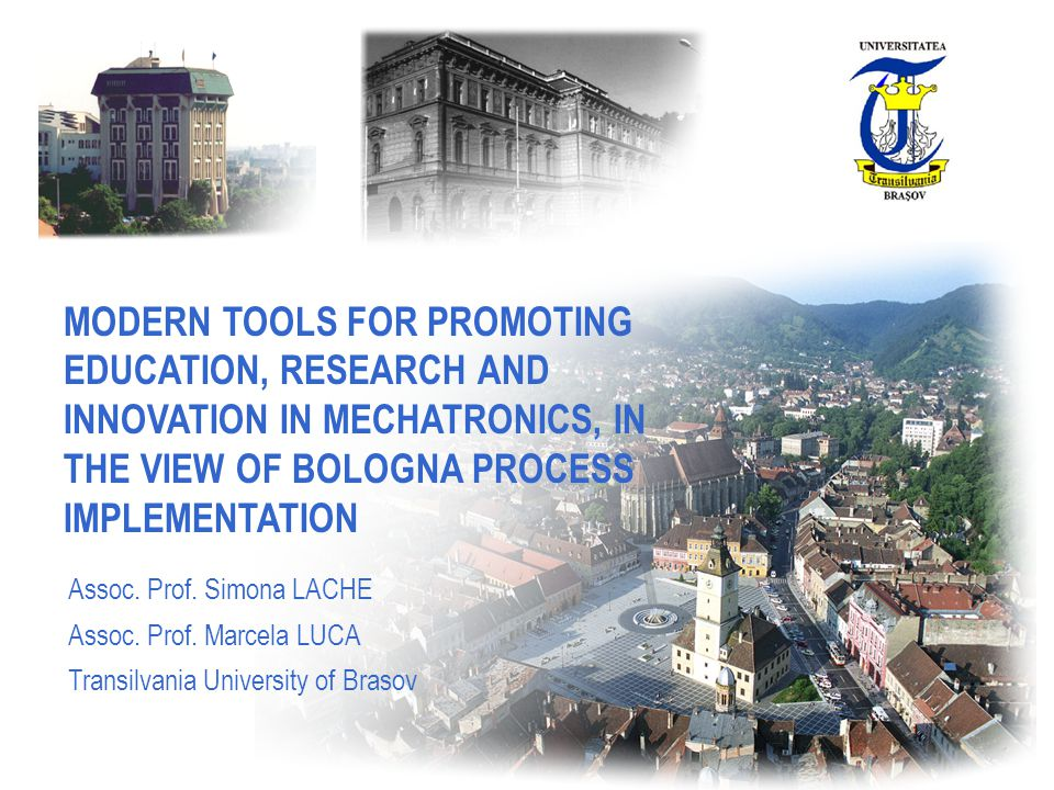 MODERN TOOLS FOR PROMOTING EDUCATION, RESEARCH AND INNOVATION IN MECHATRONICS, IN THE VIEW OF BOLOGNA PROCESS IMPLEMENTATION Assoc.