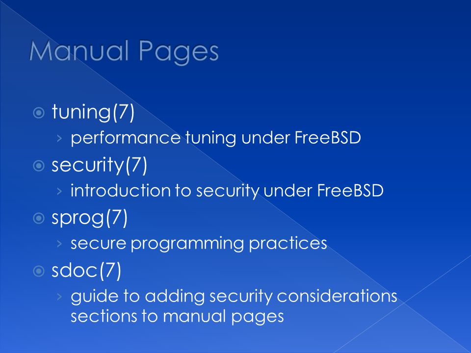 tuning(7) performance tuning under FreeBSD security(7) introduction to security under FreeBSD sprog(7) secure programming practices sdoc(7) guide to a