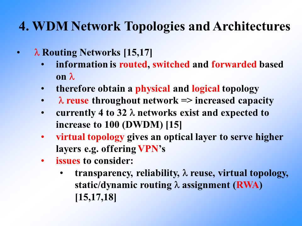 4. WDM Network Topologies and Architectures Routing Networks [15,17] information is routed, switched and forwarded based on therefore obtain a physica