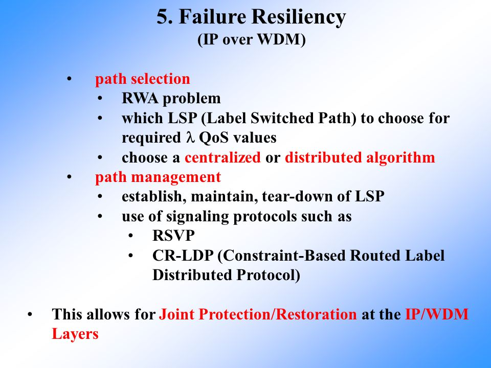 5. Failure Resiliency (IP over WDM) path selection RWA problem which LSP (Label Switched Path) to choose for required QoS values choose a centralized
