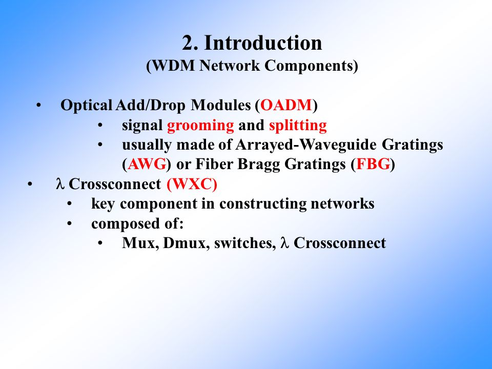 2. Introduction (WDM Network Components) Optical Add/Drop Modules (OADM) signal grooming and splitting usually made of Arrayed-Waveguide Gratings (AWG