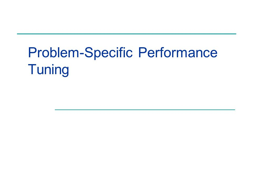 Problem-Specific Performance Tuning