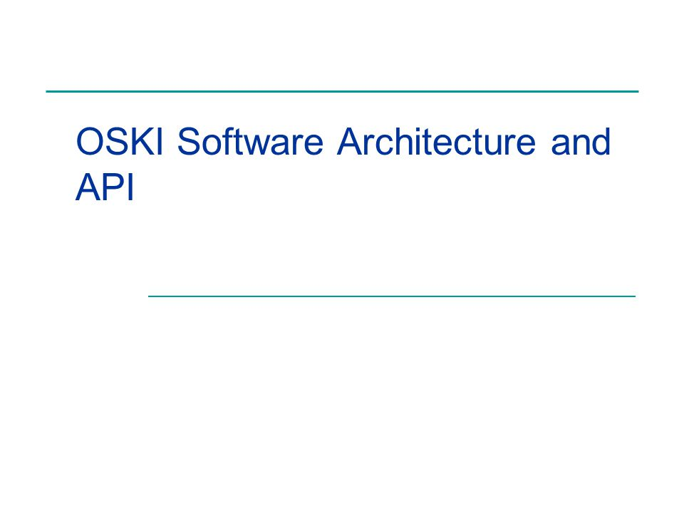OSKI Software Architecture and API