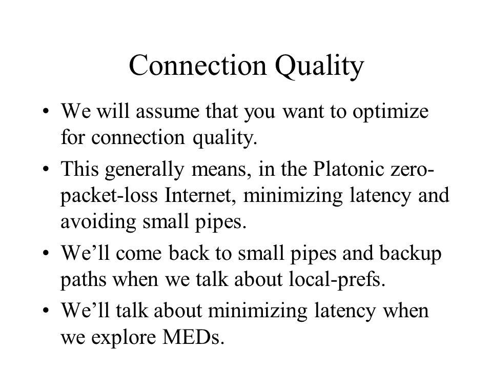Connection Quality We will assume that you want to optimize for connection quality.