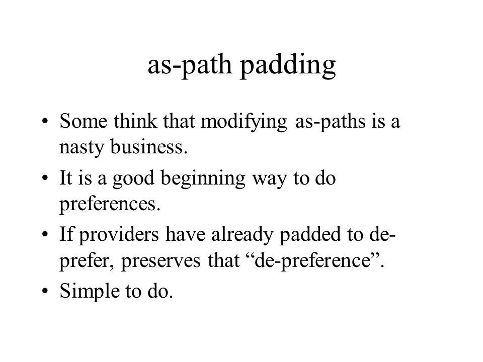 as-path padding Some think that modifying as-paths is a nasty business.