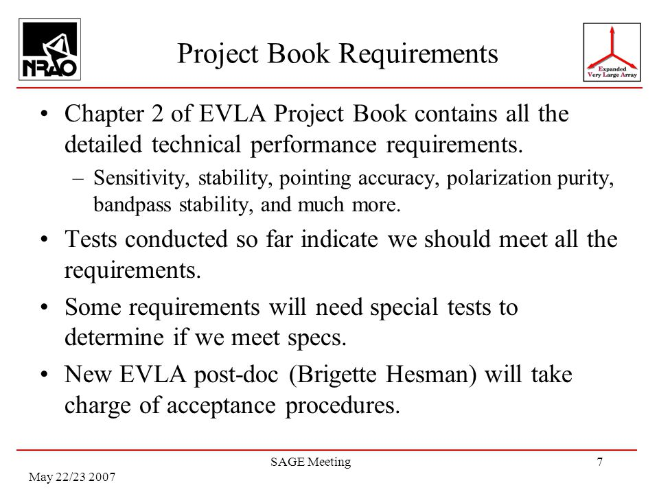 May 22/23 2007 SAGE Meeting7 Project Book Requirements Chapter 2 of EVLA Project Book contains all the detailed technical performance requirements.