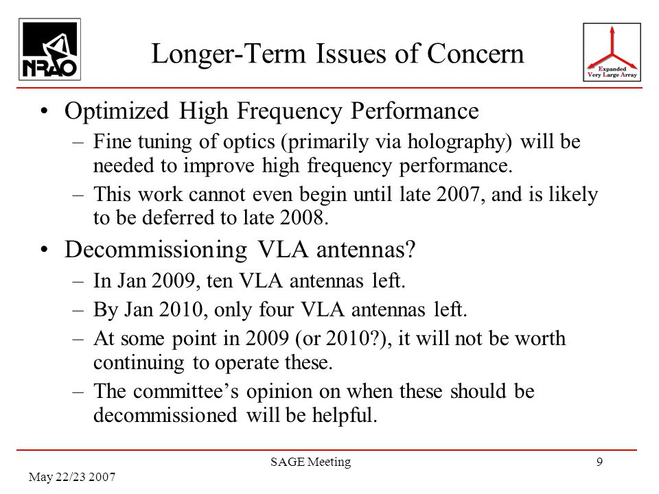 May 22/23 2007 SAGE Meeting9 Longer-Term Issues of Concern Optimized High Frequency Performance –Fine tuning of optics (primarily via holography) will be needed to improve high frequency performance.