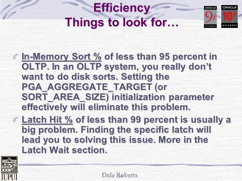 Dale Roberts 17 Statspack - Instance Efficiency Things to look for… Library Hit % of less than 95 percent.