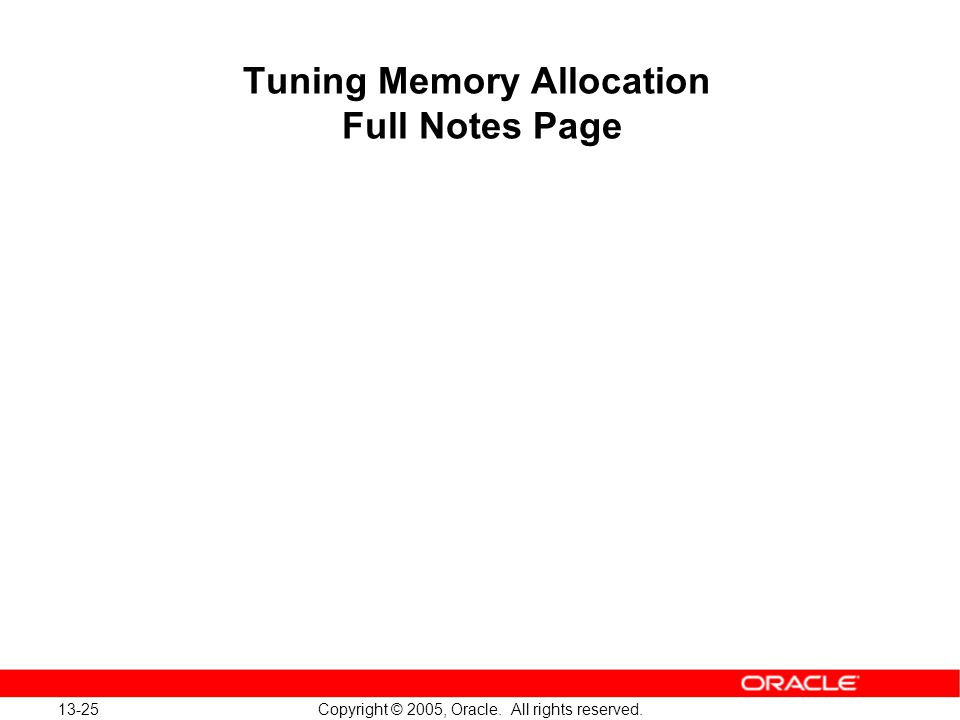 13-25 Copyright © 2005, Oracle. All rights reserved. Tuning Memory Allocation Full Notes Page