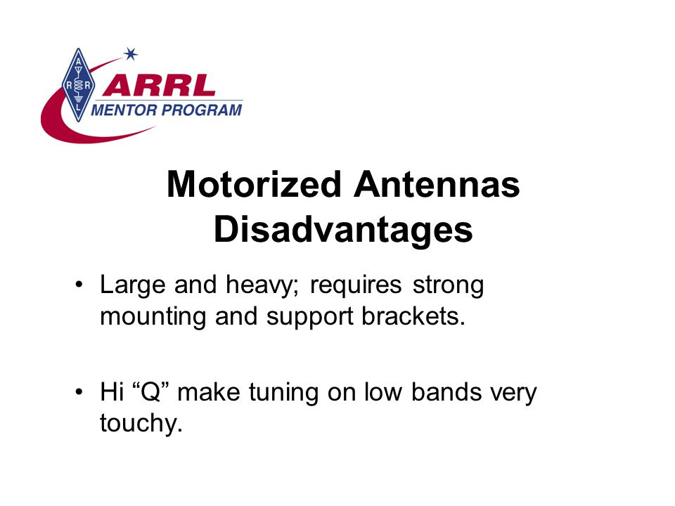 Motorized Antennas Disadvantages Large and heavy; requires strong mounting and support brackets.