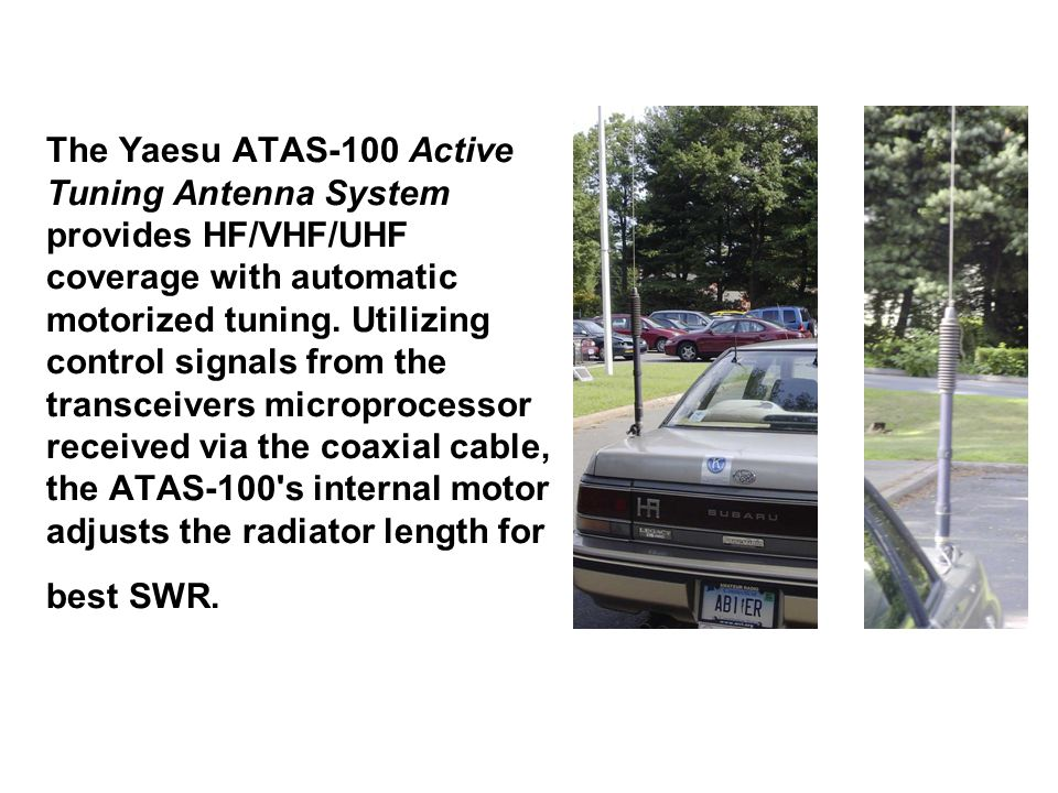The Yaesu ATAS-100 Active Tuning Antenna System provides HF/VHF/UHF coverage with automatic motorized tuning.