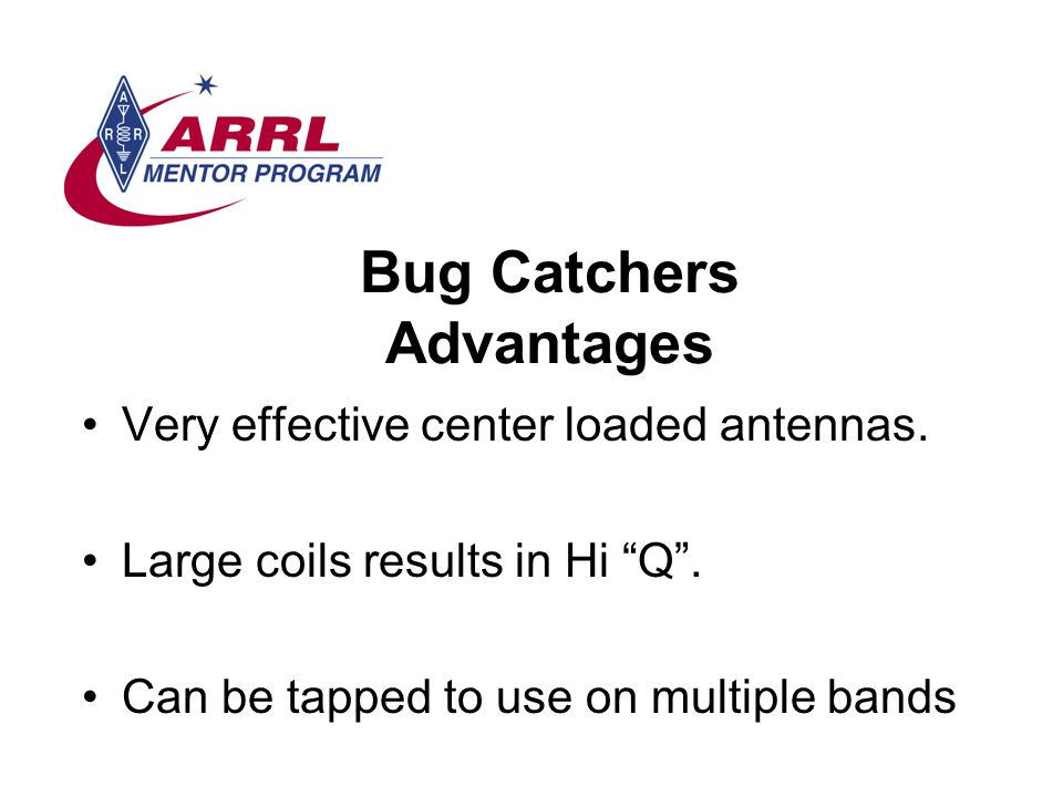 Bug Catchers Advantages Very effective center loaded antennas.