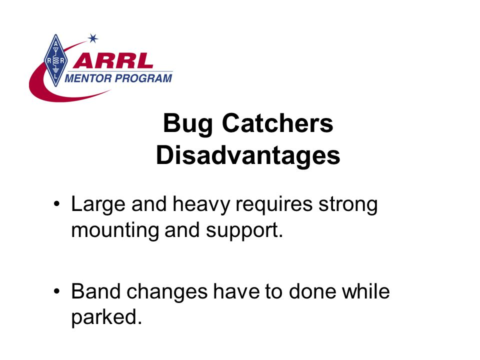 Bug Catchers Disadvantages Large and heavy requires strong mounting and support.